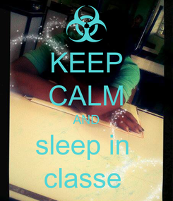 Poster: KEEP CALM AND sleep in  classe