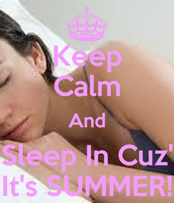 Poster: Keep Calm And Sleep In Cuz' It's SUMMER!