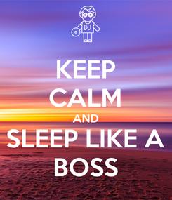 Poster: KEEP CALM AND SLEEP LIKE A BOSS