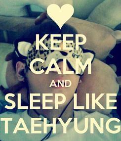 Poster: KEEP CALM AND SLEEP LIKE TAEHYUNG