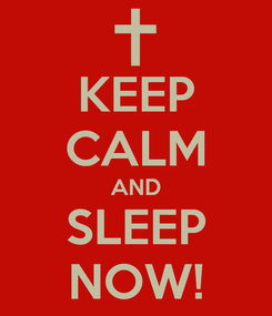 Poster: KEEP CALM AND SLEEP NOW!