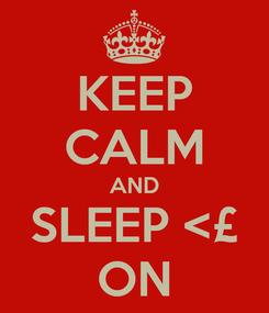 Poster: KEEP CALM AND SLEEP <£ ON
