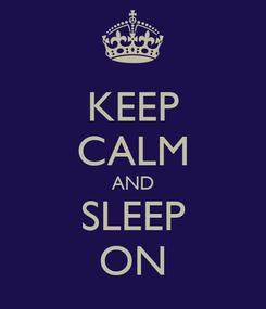 Poster: KEEP CALM AND SLEEP ON