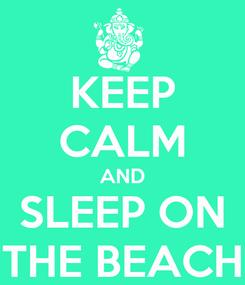 Poster: KEEP CALM AND SLEEP ON THE BEACH