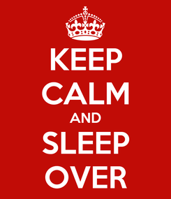 Poster: KEEP CALM AND SLEEP OVER
