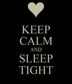 Poster: KEEP CALM AND SLEEP TIGHT