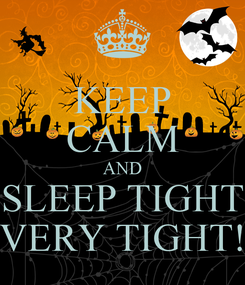 Poster: KEEP CALM AND SLEEP TIGHT VERY TIGHT!