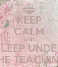 Poster: KEEP CALM AND SLEEP UNDER THE TEACHING