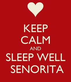 Poster: KEEP CALM AND SLEEP WELL  SENORITA