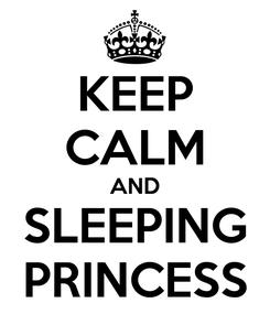 Poster: KEEP CALM AND SLEEPING PRINCESS