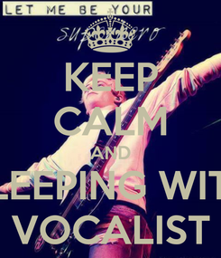 Poster: KEEP CALM AND SLEEPING WITH VOCALIST