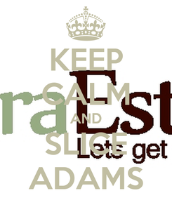 Poster: KEEP CALM AND SLICE ADAMS