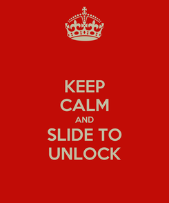 Poster: KEEP CALM AND SLIDE TO UNLOCK