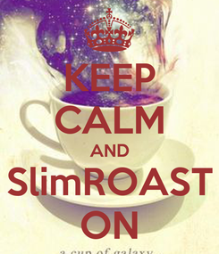 Poster: KEEP CALM AND SlimROAST ON