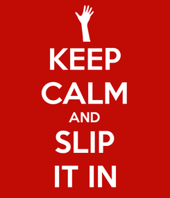 Poster: KEEP CALM AND SLIP IT IN