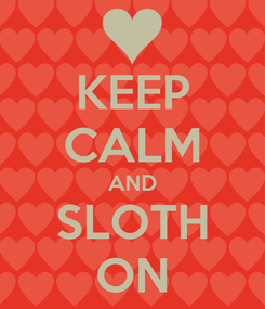 Poster: KEEP CALM AND SLOTH ON