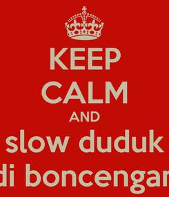 Poster: KEEP CALM AND slow duduk di boncengan