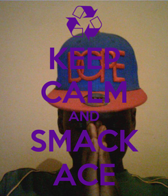 Poster: KEEP CALM AND SMACK ACE