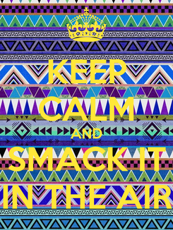 Poster: KEEP CALM AND SMACK IT IN THE AIR