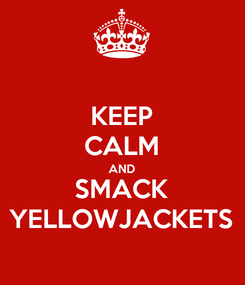 Poster: KEEP CALM AND SMACK YELLOWJACKETS