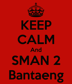 Poster: KEEP CALM And SMAN 2 Bantaeng