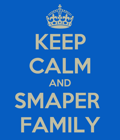 Poster: KEEP CALM AND SMAPER  FAMILY