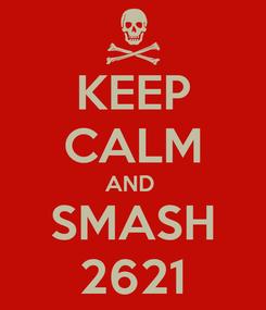 Poster: KEEP CALM AND  SMASH 2621
