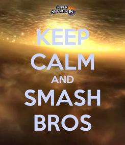 Poster: KEEP CALM AND SMASH BROS