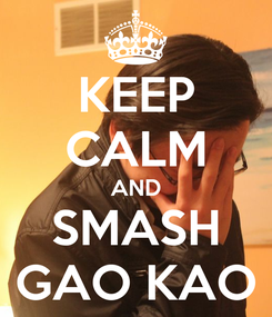 Poster: KEEP CALM AND SMASH GAO KAO