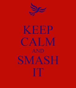 Poster: KEEP CALM AND SMASH IT