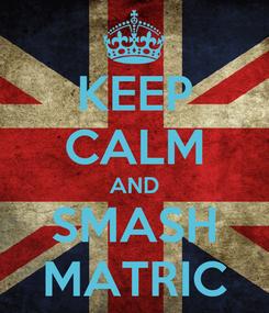 Poster: KEEP CALM AND SMASH MATRIC