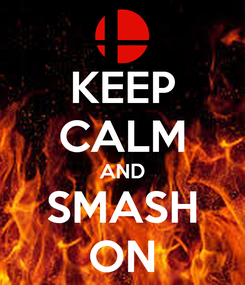 Poster: KEEP CALM AND SMASH ON