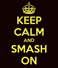 Poster: KEEP CALM AND SMASH ON