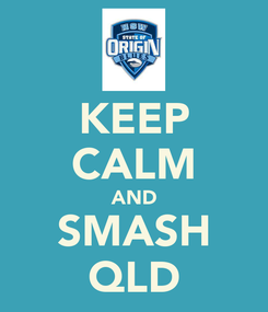 Poster: KEEP CALM AND SMASH QLD