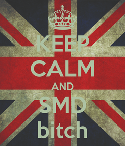 Poster: KEEP CALM AND SMD bitch