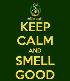 Poster: KEEP CALM AND SMELL GOOD