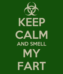 Poster: KEEP CALM AND SMELL MY FART