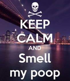 Poster: KEEP CALM AND Smell my poop