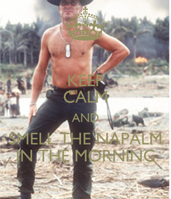 Poster: KEEP CALM AND SMELL THE NAPALM IN THE MORNING