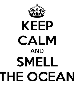 Poster: KEEP CALM AND SMELL THE OCEAN
