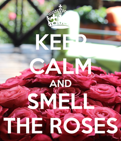 Poster: KEEP CALM AND SMELL THE ROSES