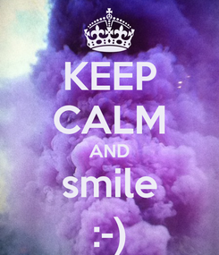 Poster: KEEP CALM AND smile :-)