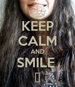 Poster: KEEP CALM AND SMILE  ♥