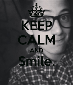 Poster: KEEP CALM AND Smile.