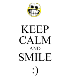 Poster: KEEP CALM AND SMILE :)