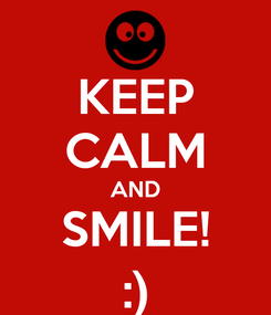 Poster: KEEP CALM AND SMILE! :)