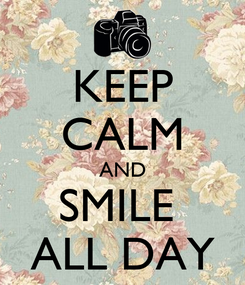 Poster: KEEP CALM AND SMILE  ALL DAY