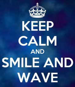 Poster: KEEP CALM AND SMILE AND WAVE