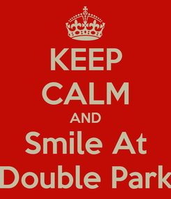 Poster: KEEP CALM AND Smile At Double Park