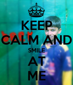 Poster: KEEP CALM AND SMILE AT ME